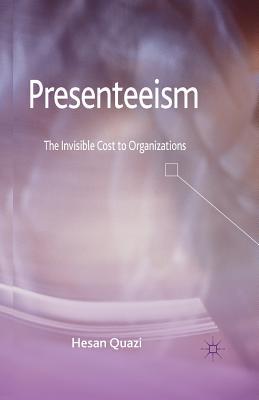 Presenteeism: The Invisible Cost to Organizations, Quazi, H.