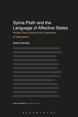 Sylvia Plath and the Language of Affective States: Written Discourse and the Experience of Depression (Advances in Stylistics), Demjen, Zsofia