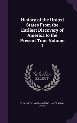 Image for History of the United States From the Earliest Discovery of America to the Present Time Volume 1