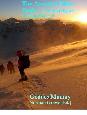 The Conquest of Mera Peak: the World's Highest 'Trekking', Summit!, Murray., Geddes