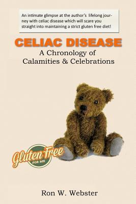 CELIAC DISEASE- A Chronology of Calamities & Celebrations, Webster, Ron W.