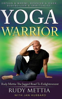 Yoga Warrior - The Jagged Road to Enlightenment, Mettia, Rudy; Hubbard, Jan