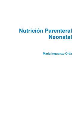 Nutrici�n Parenteral Neonatal Gu�a b�sica (Spanish Edition), Inguanzo Ortiz, Mar�a