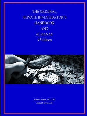 The Original Private Investigator's Handbook and Almanac, 3rd Edition, Travers, CPI CCDI Joseph; Travers, LPI Joshua
