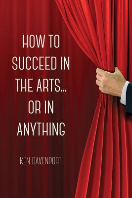 Image for How to Succeed in the Arts...Or in Anything.