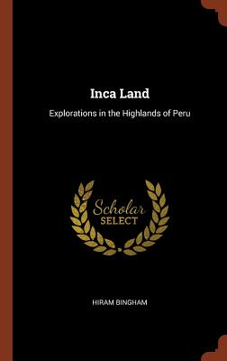 Image for Inca Land: Explorations in the Highlands of Peru