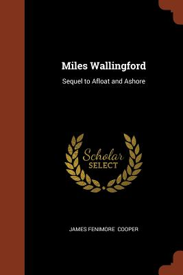 Miles Wallingford: Sequel to Afloat and Ashore, Cooper, James Fenimore