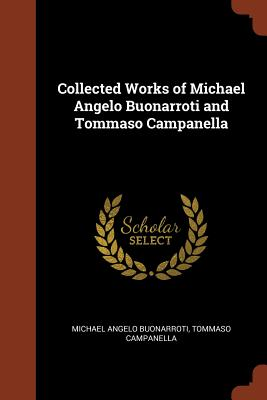Collected Works of Michael Angelo Buonarroti and Tommaso Campanella, Buonarroti, Michael Angelo; Campanella, Tommaso