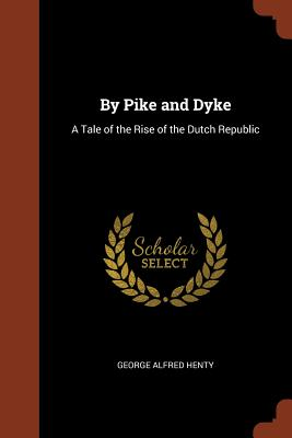 Image for By Pike and Dyke: A Tale of the Rise of the Dutch Republic
