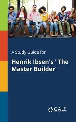 """Image for A Study Guide for Henrik Ibsen's """"The Master Builder"""""""