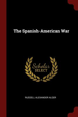 The Spanish-American War, Alger, Russell Alexander
