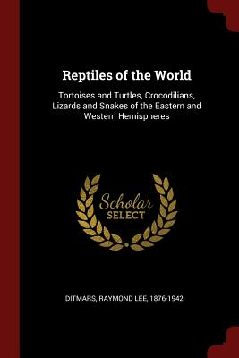 Image for Reptiles of the World: Tortoises and Turtles, Crocodilians, Lizards and Snakes of the Eastern and Western Hemispheres