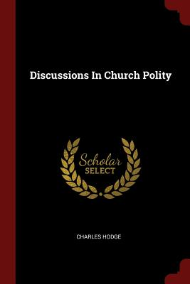 Discussions In Church Polity, Hodge, Charles