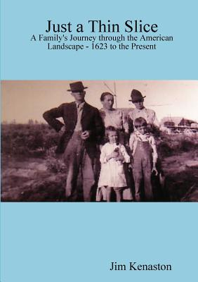 Image for Just a Thin Slice: A Family's Journey Through the American Landscape - 1623 to the Present