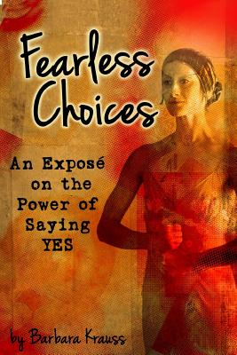 Fearless Choices: An Expos� on the Power of Saying Yes, Krauss, Barbara