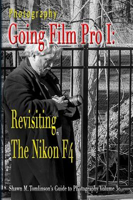 Image for Photography: Going Film Pro I: Revisiting the Nikon F4 [Paperback] Tomlinson, Shawn M.