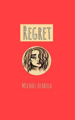 Regret, Deabold, Michael