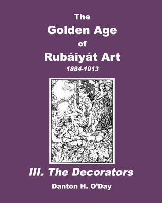 Image for The Golden Age of Rubaiyat Art III. The Decorators
