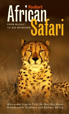 Fodor's African Safari, 1st Edition: From Budget to Big Spending Where and How to Find the Best Big Game Adventure In Southern and Eastern Africa (Special-Interest Titles), Fodor's