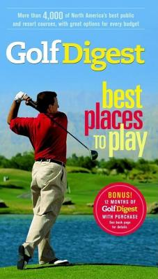 Image for Golf Digest Best Places to Play, More than 4,000 of North America's best public and resort courses, with great options for every budget (Fodor's Sports)