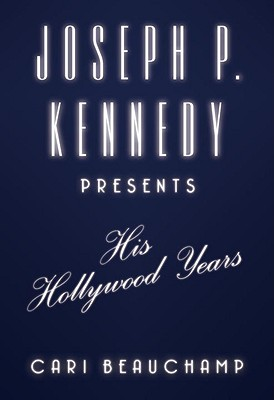 Image for Joseph P. Kennedy Presents: His Hollywood Years
