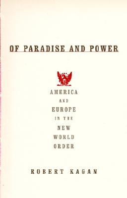 Of Paradise and Power: America and Europe in the New World Order, Kagan, Robert