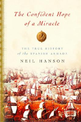 Image for The Confident Hope Of A Miracle: The True History Of The Spanish Armada