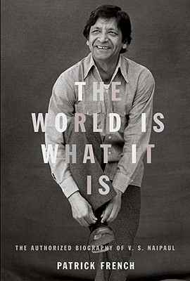 Image for WORLD IS WHAT IT IS, THE AUTHORIZED BIOGRAPHY OF V. S. NAIPAUL