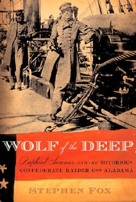 Image for Wolf of the Deep: Raphael Semmes and the Notorious Confederate Raider CSS Alabama