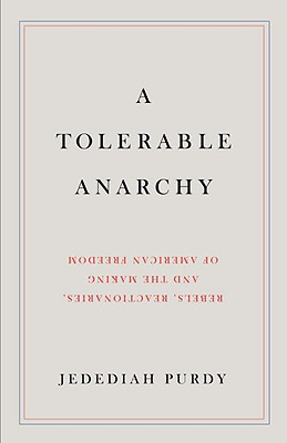 Image for A Tolerable Anarchy: Rebels, Reactionaries, and the Making of American Freedom