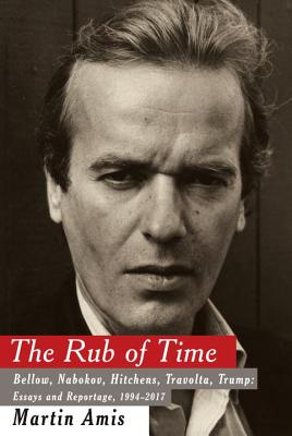 Image for THE RUB OF TIME BELLOW, NABOKOV, HITCHENS, TRAVOLTA, TRUMP: ESSAYS AND REPORTAGE, 1994-2017