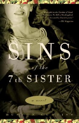 Sins of the 7th Sister: A Novel Based on a True Story of the Gothic South, Curtiss, Huston