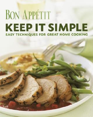 Image for Bon Appetit: Keep It Simple: Easy Techniques for Great Home Cooking