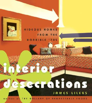 Image for Interior Desecrations: Hideous Homes From the Horrible '70s