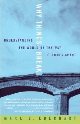 Image for Why Things Break: Understanding the World By the Way It Comes Apart