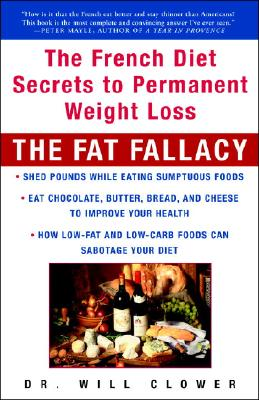 The Fat Fallacy: The French Diet Secrets to Permanent Weight Loss, Will Clower