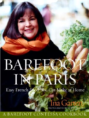 Barefoot in Paris: Easy French Food You Can Make at Home, Ina Garten; Quentin Bacon [Photographer]