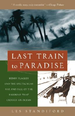 Image for Last Train to Paradise: Henry Flagler and the Spectacular Rise and Fall of the Railroad that Crossed an Ocean
