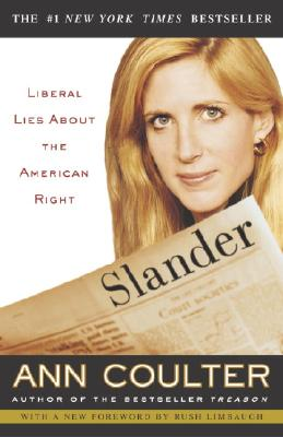 SLANDER LIBERAL LIES ABOUT THE AMERICAN RIGHT, COULTER, ANN