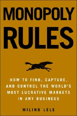 Image for Monopoly Rules: How to Find, Capture, and Control the Most Lucrative Markets in Any Business