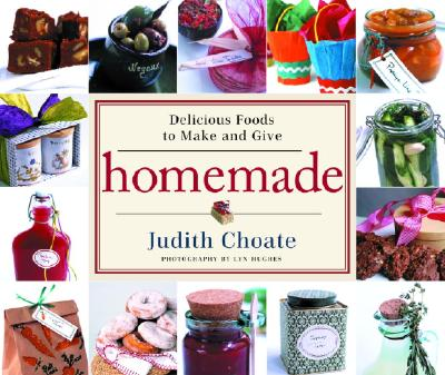 Homemade: Delicious Foods to Make and Give, Choate, Judith