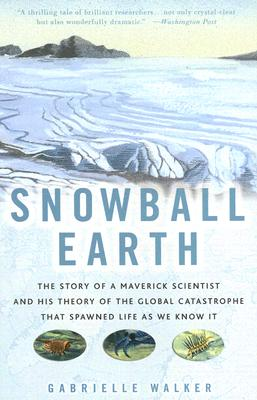 Image for Snowball Earth: The Story of a Maverick Scientist and His Theory of the Global Catastrophe That Spawned Life As We Know It