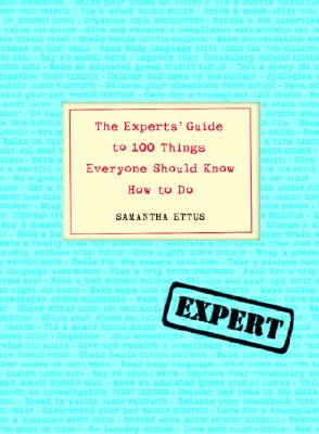 The Experts' Guide to 100 Things Everyone Should Know How to Do, SAMANTHA ETTUS