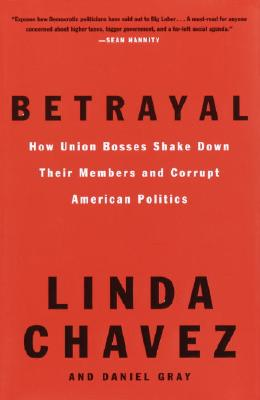 Image for Betrayal: How Union Bosses Shake Down Their Members and Corrupt American Politics