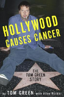 Hollywood Causes Cancer: The Tom Green Story, Green, Tom; Rucker, Allen