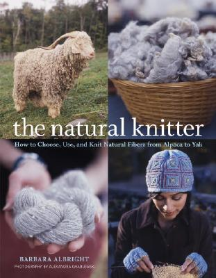Image for The Natural Knitter: How to Choose, Use, and Knit Natural Fibers from Alpaca to Yak