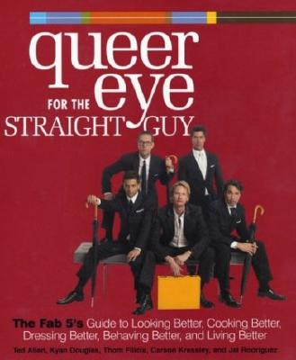 Image for Queer Eye for the Straight Guy: The Fab 5's Guide to Looking Better, Cooking Better, Dressing Better, Behaving Better, and Living Better