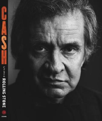 Cash:  By the Editors of Rolling Stone ; foreword by Rosanne Cash; Edited by Jason Fine, Fine, Jason -Editor