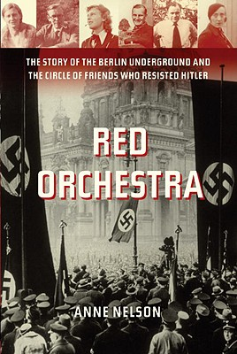 RED ORCHESTRA : THE STORY OF THE BERLIN, ANNE NELSON