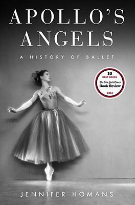 Apollo's Angels: A History of Ballet, Jennifer Homans